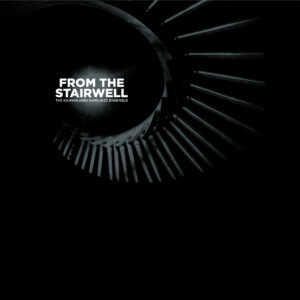 The Kilimanjaro Darkjazz Ensemble – From The Stairwell – Digi CD