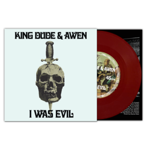 King Dude & Awen – I Was Evil – 7′ (Limited)